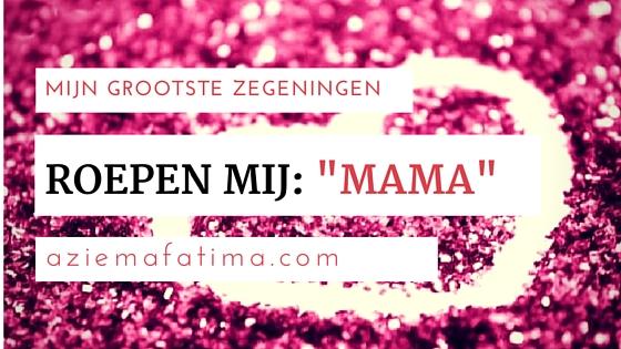 """Mijn grootste zegeningen roepen mij: """"Mama"""""""