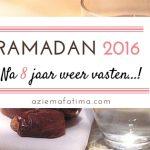 Ramadan 2016: Na 8 jaar weer vasten!